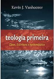 Teologia Primeira. Deus, Escritura e Hermenêutica