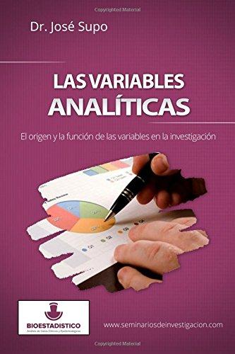 Las variables analiticas: El origen y la funcion de las variables en la investigacion (Spanish Edition) [Dr. Jose Supo] (Tapa Blanda)