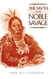 img - for The Myth of the Noble Savage by Ter Ellingson (2001-01-01) book / textbook / text book