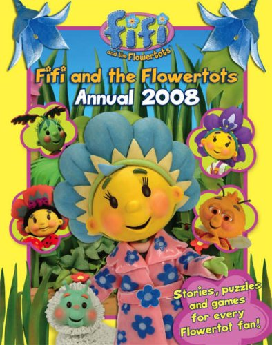 "Fifi and the Flowertots Annual 2008 ( "" Fifi and the Flowertots "" )"