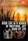 img - for Your Life Is a Series of Meetings . . . Get Good at Life book / textbook / text book