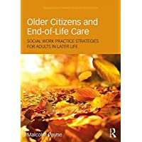 Older Citizens and End-of-Life Care: Social Work Practice Strategies for Adults in Later Life (Routledge Key Themes in Health and Society)