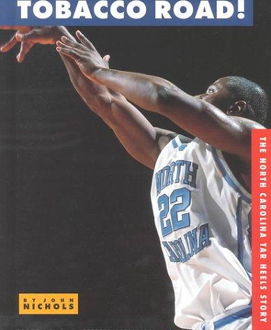 Tobacco Road: The North Carolina Tar Heels Story (College Basketball Today) (Tobacco Road Basketball)