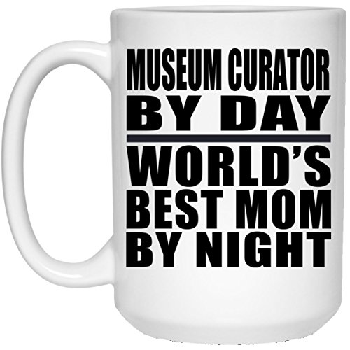 Mom Coffee Mug Museum Curator by Day World's Best Mom by Night - 15 Oz Coffee Mug Ceramic Drinking Tea-Cup Best Gag Gift Idea for Mother B-Day Women Birthday Christmas ()