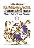 Runenmagie in Theorie und Praxis: Das Lehrbuch der Meister