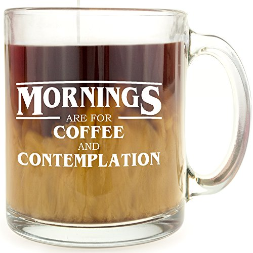 Mug Coffee Fine Morning - Mornings are for Coffee and Contemplation - Glass Coffee Mug - Makes a Great Gift for Stranger Things Fans!