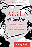 Aikido Off the Mat: One Woman's Journey Using Aikido Principles to Stay Sane in Body, Mind, and  Spirit (English Edition)