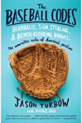 The Baseball Codes: Beanballs, Sign Stealing, and Bench-Clearing Brawls: The Unwritten Rules of America's Pastime Kindle Edition