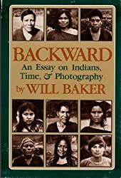 Backward: An Essay on Indians, Time, and Photography