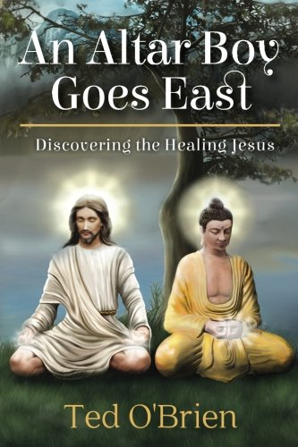 An Altar Boy Goes East: Discovering the Healing Jesus