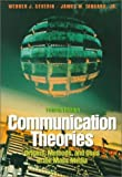 Communication Theories : Origins Methods and Uses in Mass Media, Severin, Werner J., 0801317037