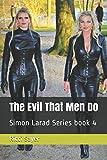 The Evil That Men Do: Simon Larad Series book 4 (The Simon Larad Series)