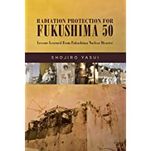 Radiation Protection for Fukushima 50: Lessons Learned From Fukushima Nuclear Disaster