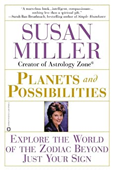 Planets and Possibilities: Explore the World of the Zodiac Beyond Just Your Sign by [Miller, Susan]