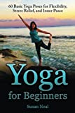 Yoga Basics Beginners Best Deals - Yoga for Beginners: 60 Basic Yoga Poses for Flexibility, Stress Relief, and Inner Peace