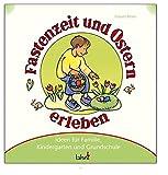 Mit Kindern Fastenzeit und Ostern erleben: Ideen für Familie, Kindergarten und Grundschule