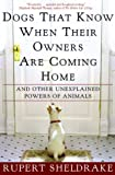 Dogs That Know When Their Owners Are Coming Home, Rupert Sheldrake, 0609805339
