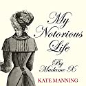 My Notorious Life by Madame X Audiobook by Kate Manning Narrated by Marcella Riordan