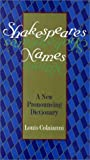 Shakespeare's Names : A New Pronouncing Dictionary, Colaianni, Louis, 0896762157