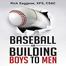 Baseball for Building Boys to Men Audiobook by Rick Saggese Narrated by Tom Askin