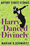 Harry Danced Divinely: Giffort Street Stories