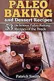 Paleo Baking and Dessert Recipes: 53 Delicious Paleo Baking  Recipes of the Week: Volume 2 (Paleo Diet, Gluten Free, Crockpot Recipes, Paleo Recipes, Paleo, Crock Pot, Grain Free)