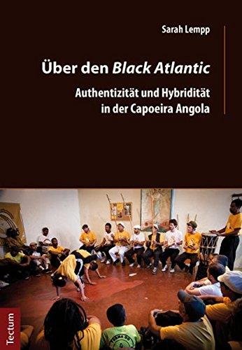Über den Black Atlantic: Authentizität und Hybridität in der Capoeira Angola (Wissenschaftliche Beiträge aus dem Tectum Verlag)