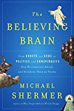 The Believing Brain: From Ghosts and Gods to Politics and Conspiracies---How We Construct Beliefs and Reinforce Them as…
