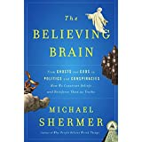 The Believing Brain: From Ghosts and Gods to Politics and Conspiracies---How We Construct Beliefs and Reinforce Them as Truth