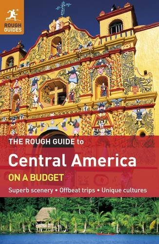 The Rough Guide to Central America On A Budget (Rough Guides)