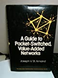A Guide to Packet-Switched Value-Added Networks, Joseph V. St. Amand, 0029490200