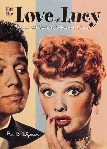 For the Love of Lucy: The Complete Guide for Collectors and Fans
