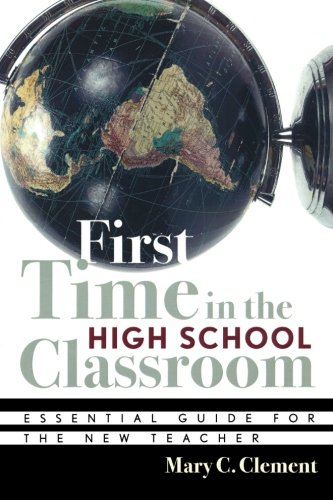 First Time in the High School Classroom: Essential Guide for the New Teacher