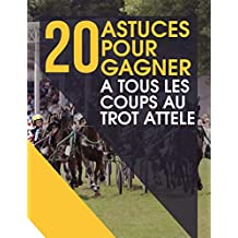 20 astuces pour gagner au trot attelé: turf (French Edition)