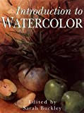Introduction to Watercolor, Sarah Buckley, 0806937815