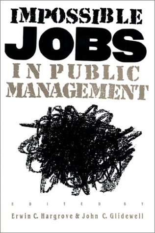 Impossible Jobs in Public Management - Erwin C. Hargrove; John C. Glidewell