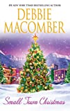 Front cover for the book Small Town Christmas (Return To Promise / Mail-Order Bride) by Debbie Macomber