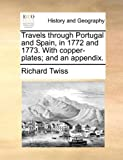 Travels Through Portugal and Spain, in 1772 and 1773 with Copper-Plates; and an Appendix, Richard Twiss, 1170175708