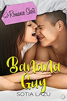 Banana Guy: A Romance Shots novella by [Lazu, Sotia]