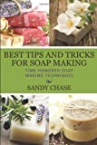 Best Tips and Tricks for Soap Making, Sandy Chase, 1630223360