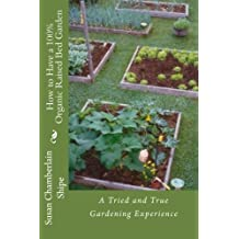 How to Have a 100% Organic Raised Bed Garden: A Tried and True Gardening Experience