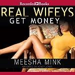 Real Wifeys: Get Money, An Urban Tale | Meesha Mink