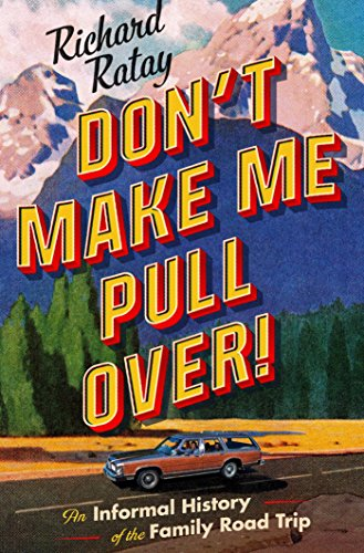 Don't Make Me Pull Over!: An Informal History of the Family Road (70s Pullover)