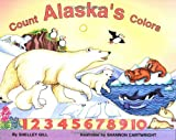Count Alaska's Colors, Shelley R. Gill, 0934007357