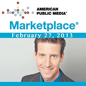 Marketplace, February 27, 2013