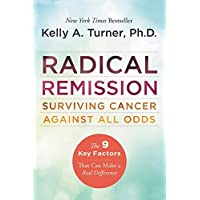 [Kelly A. Turner PhD]-Radical Remission- Surviving Cancer Against All Odds (SoftCover)