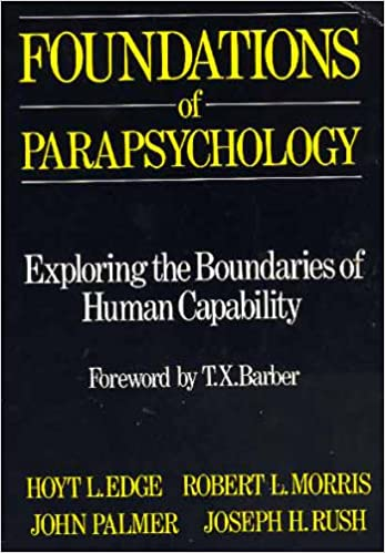 Foundations of Parapsychology: Exploring the Boundaries of Human Capability