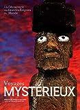 Voyages mystérieux - A la découverte des grandes énigmes du monde by