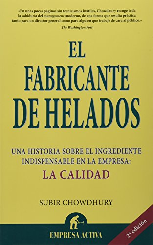 El Fabricante De Helados/ the Ice Cream Maker: Una Historia Sobre El Ingrediente Indispensable En La Empresa: La Calidad / an Inspiring Tale About ... Ingredient in Everything Yo (Spanish Edition) [Subir Chowdhury] (Tapa Blanda)