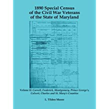 1890 Special Census of the Civil War Veterans of the State of Maryland: Volume II, Carroll, Frederick, Montgomery, Prince George's, Calvert, Charles a